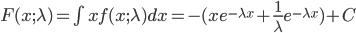 F(x;\lambda)=\int x f(x;\lambda) dx = -(x e^{-\lambda x} + \frac{1}{\lambda} e^{-\lambda x})+C