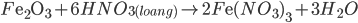 F{{\rm{e}}_2}{{\rm{O}}_3} + 6HN{O_{3(loang)}} \to 2F{\rm{e}}{(N{O_3})_3} + 3{H_2}O