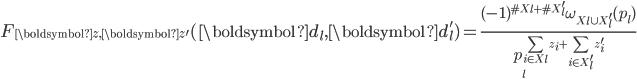 F_{\boldsymbol{z}, \boldsymbol{z}'}(\boldsymbol{d}_l, \boldsymbol{d}_l')=\displaystyle \frac{(-1)^{\#X_l+\#X_l'}\omega_{X_l\cup X_l'}(p_l)}{p_l^{\sum_{i \in X_l}z_i+\sum_{i \in X_l'}z_i'}}