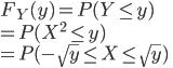 F_Y(y)=P(Y\leq y)\\=P(X^2\leq y)\\=P(-\sqrt y\leq X\leq\sqrt y)
