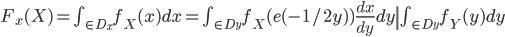 F_x(X) = \int_{\in D_x}f_X(x)dx = \int_{\in D_y}f_X(e(-1/2y))\frac{dx}{dy}dy\= \int_{\in D_y}f_Y(y)dy