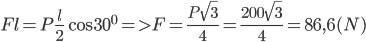 Fl = P{l \over 2}\cos {30^0} = > F = {{P\sqrt 3 } \over 4} = {{200\sqrt 3 } \over 4} = 86,6(N)