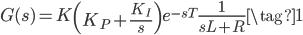 G(s) = K \left ( K_{P} + \displaystyle \frac{K_{I}}{s} \right ) e^{-s T} \displaystyle \frac{1}{s L + R} \tag{1}