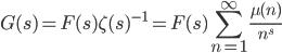 G(s)=F(s)\zeta(s)^{-1}=F(s)\displaystyle\sum_{n=1}^{\infty} \frac{\mu(n)}{n^s}