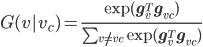 G(v|v_c) = \frac{\exp(\mathbf{g}_v^T \mathbf{g}_{v_c})}{\sum_{v \neq v_c} \exp(\mathbf{g}_v^T \mathbf{g}_{v_c})}