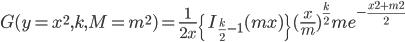 G(y=x^2,k,M=m^2) = \frac{1}{2x}\{I_{\frac{k}{2}-1}(mx)\}(\frac{x}{m})^{\frac{k}{2}}me^{-\frac{x^2+m^2}{2}}