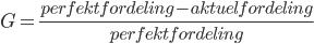 G=\frac{perfekt fordeling-aktuelfordeling}{perfektfordeling}