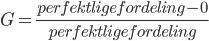 G=\frac{perfekt lige fordeling-0}{perfektligefordeling}