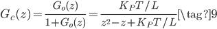 G_{c}(z) = \displaystyle \frac{G_{o}(z)}{1 + G_{o}(z)} = \frac{K_{P} T / L}{z^{2} - z + K_{P} T / L} \tag{9}