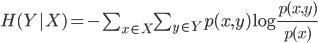 H(Y|X) = -\sum_{x \in X}\sum_{y \in Y} p(x,y) \log \frac{p(x,y)}{p(x)}