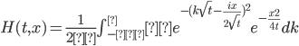H(t,x)=\frac{1}{2π} \int_{-∞}^∞ e^{-(k\sqrt t - \frac{ix}{2\sqrt t})^2} e^{-\frac{x^2}{4t}} dk