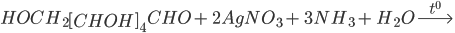 HOC{H_2}{\left[ {CHOH} \right]_4}CHO + {\rm{ }}2AgN{O_3} + {\rm{ }}3N{H_3} + {\rm{ }}{H_2}O\buildrel {{t^0}} \over\longrightarrow