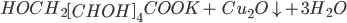 HOC{H_2}{\left[ {CHOH} \right]_4}COOK + {\rm{ }}C{u_2}O \downarrow + 3{H_2}O