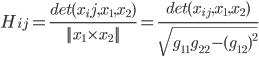 H_{ij}=\frac{det(x_ij,x_1,x_2)}{||x_1 \times x_2||}=\frac{det(x_{ij},x_1,x_2)}{\sqrt{g_{11}g_{22}-(g_{12})^2}}