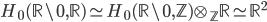 H_0(\mathbb{R}\backslash {0}, \mathbb{R}) \simeq H_0(\mathbb{R}\backslash {0}, \mathbb{Z}) \otimes_{\mathbb{Z}} \mathbb{R} \simeq \mathbb{R}^2