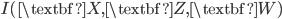 I(\textbf{X},\textbf{Z},\textbf{W})