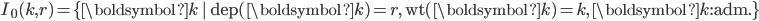 I_0(k,r)=\{\boldsymbol{k}\,|\,\mathrm{dep}(\boldsymbol{k})=r,\,\mathrm{wt}(\boldsymbol{k})=k,\,\boldsymbol{k}:\mathrm{adm}.\}