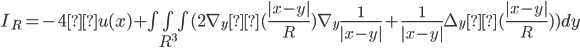 I_R=-4πu(x)+\iiint_{R^3}( 2\nabla_y η(\frac{|x-y|}{R} ) \nabla_y \frac{1}{|x-y|} + \frac{1}{|x-y|} \Delta_y η(\frac{|x-y|}{R} ))dy