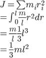 J=\sum{m_ir_i^2}\\=\int^l_0\frac{m}{l}r^2dr\\=\frac{m}{l}\frac{1}{3}l^3\\=\frac{1}{3}ml^2