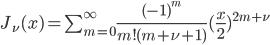 J_\nu (x) = \sum_{m=0} ^{\infty} \frac{(-1)^m}{m! (m+\nu +1)}(\frac{x}{2})^{2m+\nu}