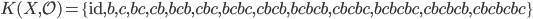 K(X,\mathcal{O})=\{\mathrm{id},b,c,bc,cb,bcb, cbc,bcbc,cbcb,bcbcb,cbcbc,bcbcbc,cbcbcb,cbcbcbc\}