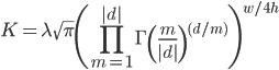 K=\displaystyle \lambda \sqrt{\pi} \left( \prod_{m=1}^{|d|}\Gamma \left(\frac{m}{|d|} \right)^{(d/m)} \right)^{w/4h}