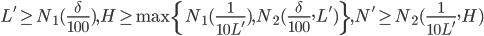 L' \geq N_1(\frac{\delta}{100}), H \geq \max\{N_1(\frac{1}{10L'}), N_2(\frac{\delta}{100}, L')\}, N' \geq N_2(\frac{1}{10L'}, H)