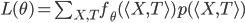 L(\theta) = \sum _ {X,T} f _ \theta (\langle X,T \rangle) p(\langle X,T \rangle)