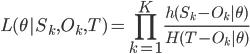 L(\theta|S_k,O_k,T)=\displaystyle\prod_{k=1}^K\frac{h(S_k-O_k|\theta)}{H(T-O_k|\theta)}