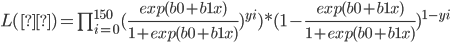 L(θ)= \prod_{i=0}^{150} (\frac{exp(b0+b1x)}{1+exp(b0+b1x)})^{yi})*(1-\frac{exp(b0+b1x)}{1+exp(b0+b1x)})^{1-yi}
