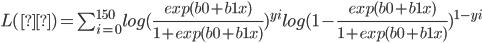 L(θ)= \sum_{i=0}^{150} log(\frac{exp(b0+b1x)}{1+exp(b0+b1x)})^{yi}log(1-\frac{exp(b0+b1x)}{1+exp(b0+b1x)})^{1-yi}