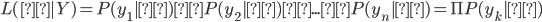 L(θ|Y)=P(y_{1}|θ)×P(y_{2}|θ)×...×P(y_{n}|θ)=\Pi{P(y_{k}|θ)}