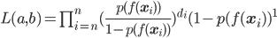 L(a,b)=\prod_{i=n}^n (\frac{p(f(\mathbf{x}_i))}{1-p(f(\mathbf{x}_i))})^{d_i} (1-p(f(\mathbf{x}_i))^{1}