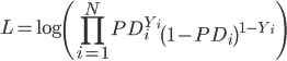 L=\displaystyle \log \left(\prod_{i=1}^{N}PD_{i}^{Y_i} \left(1-PD_{i}\right)^{1-Y_{i}}\right)