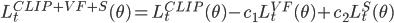 L^{CLIP+VF+S}_t(\theta)=L^{CLIP}_t(\theta) - c_1L^{VF}_t(\theta) + c_2L^{S}_t(\theta)
