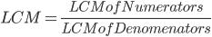 LCM = \frac{ LCM of Numerators}{LCM of Denomenators}