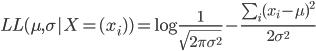 LL(\mu,\sigma|X=(x_i)) = \log{\frac{1}{\sqrt{2\pi \sigma^2}}} -\frac{\sum_i (x_i-\mu)^2}{2\sigma^2}