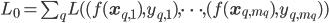 L_{0}=\sum_{q}L( (f(\mathbf{x}_{q,1}),y_{q,1}), \dots, (f(\mathbf{x}_{q,m_q}),y_{q,m_q}))
