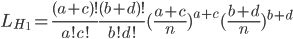 L_{H_1}=\frac{(a+c)!}{a!c!}\frac{(b+d)!}{b!d!}(\frac{a+c}{n})^{a+c} (\frac{b+d}{n})^{b+d}