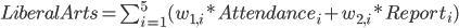 LiberalArts=\sum_{i=1}^5(w_{1,i}*Attendance_i+w_{2,i}*Report_i)
