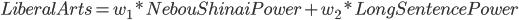 LiberalArts=w_1*NebouShinaiPower+w_2*LongSentencePower
