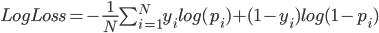 LogLoss = - \frac{1}{N} \sum_{i=1}^{N} y_i log (p_i) + (1 - y_i) log (1 - p_i)