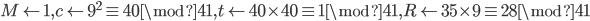 M \leftarrow 1, c \leftarrow 9^2 \equiv 40 \mod 41, t \leftarrow 40 \times 40 \equiv 1 \mod 41, R \leftarrow 35 \times 9 \equiv 28 \mod 41