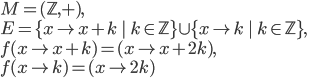 M=(\mathbb{Z},+),\\ E=\{x \mapsto x+k\ |\ k\in \mathbb{Z}\}\cup\{x \mapsto k\ |\ k\in \mathbb{Z}\},\\ f(x \mapsto x+k)=(x \mapsto x+2k),\\ f(x\mapsto k)=(x\mapsto 2k)