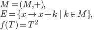 M=(M,+),\\ E=\{x \mapsto x+k\ |\ k\in M\},\\ f(T)=T^2