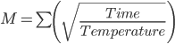 M=\sum {}\left ( \sqrt{\frac{Time}{Temperature}} \right )
