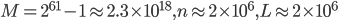 M=2^{61}-1 \approx 2.3 \times 10^{18}, n\approx 2\times10^{6}, L\approx 2\times10^{6}