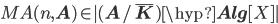MA(n, {\bf A}) \in |({\bf A}/\bar{\bf K})\hyp{\bf Alg}[X]|