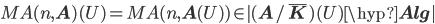 MA(n, {\bf A})(U) = MA(n, {\bf A}(U)) \in |({\bf A}/\bar{\bf K})(U)\hyp{\bf Alg}|