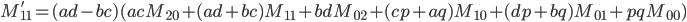 M_{11}' = (ad - bc)(ac M_{20} + (ad+bc) M_{11} + bd M_{02} + (cp + aq)M_{10} + (dp + bq)M_{01} + pq M_{00})